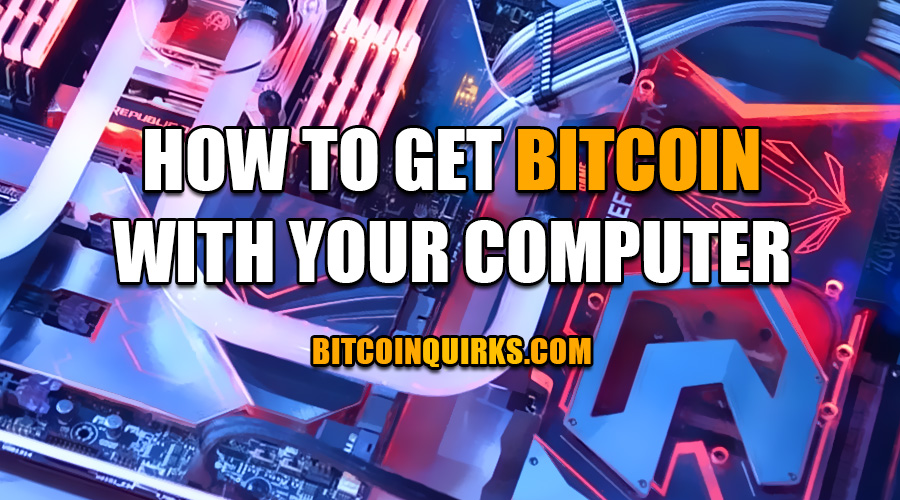 How To Get Bitcoin With Your Computer