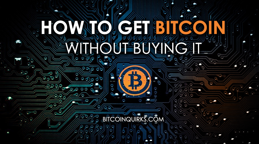How To Get Bitcoin Without Buying It